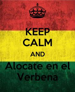 Poster: KEEP CALM AND Alocate en el Verbena