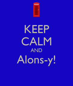 Poster: KEEP CALM AND Alons-y!