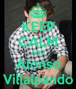 Poster: KEEP CALM AND Alonso Villalpando