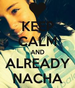 Poster: KEEP CALM AND ALREADY NACHA