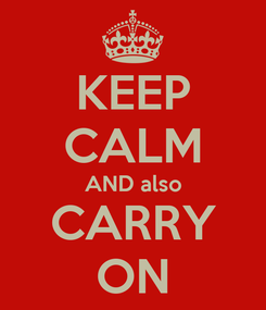Poster: KEEP CALM AND also CARRY ON