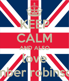 Poster: KEEP CALM AND ALSO love amber robinson