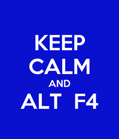 Poster: KEEP CALM AND ALT  F4