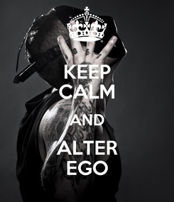Poster: KEEP CALM AND ALTER EGO