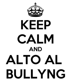 Poster: KEEP CALM AND ALTO AL  BULLYNG