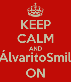 Poster: KEEP CALM AND @ÁlvaritoSmiley ON