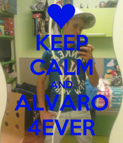 Poster: KEEP CALM AND ALVARO 4EVER