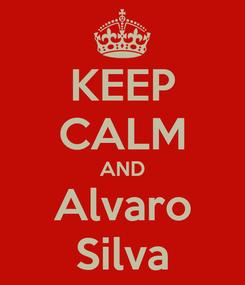 Poster: KEEP CALM AND Alvaro Silva