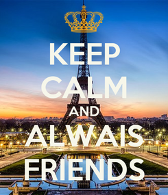 Poster: KEEP CALM AND ALWAIS FRIENDS