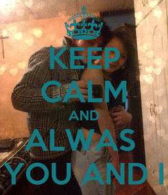 Poster: KEEP CALM AND ALWAS  YOU AND I