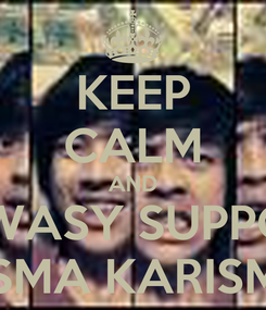 Poster: KEEP CALM AND ALWASY SUPPORT BISMA KARISMA