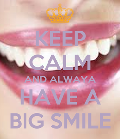 Poster: KEEP CALM AND ALWAYA HAVE A BIG SMILE