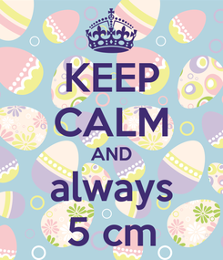 Poster: KEEP CALM AND always 5 cm