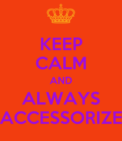 Poster: KEEP CALM AND ALWAYS ACCESSORIZE