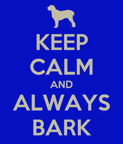 Poster: KEEP CALM AND ALWAYS BARK