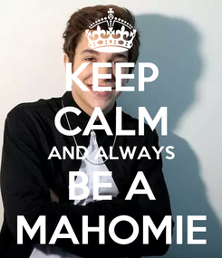 Poster: KEEP CALM AND ALWAYS BE A MAHOMIE