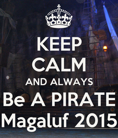Poster: KEEP CALM AND ALWAYS Be A PIRATE Magaluf 2015