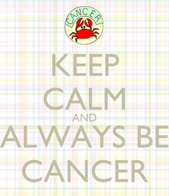 Poster: KEEP CALM AND ALWAYS BE CANCER