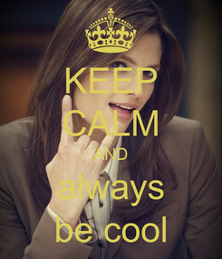 Poster: KEEP CALM AND always be cool