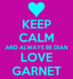 Poster: KEEP CALM AND ALWAYS BE DIAN LOVE GARNET