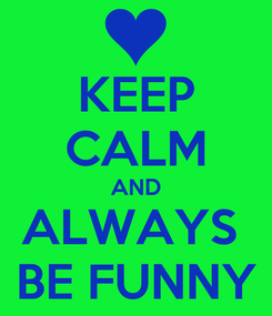 Poster: KEEP CALM AND ALWAYS  BE FUNNY