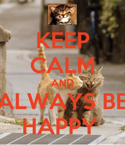 Poster: KEEP CALM AND ALWAYS BE HAPPY