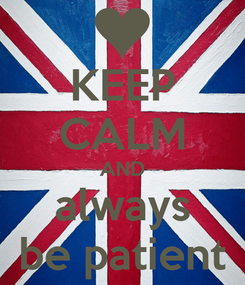 Poster: KEEP CALM AND always be patient