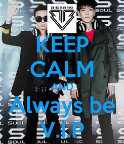 Poster: KEEP CALM AND Always be V.I.P