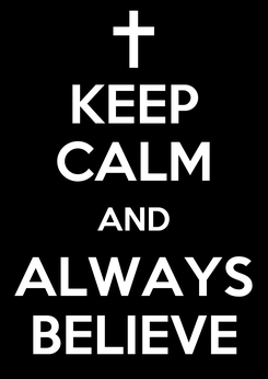 Poster: KEEP CALM AND ALWAYS BELIEVE