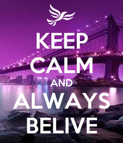 Poster: KEEP CALM AND ALWAYS BELIVE