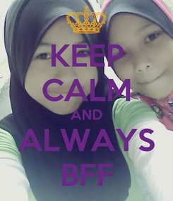Poster: KEEP CALM AND ALWAYS BFF