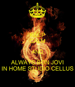 Poster: KEEP CALM AND ALWAYS BON JOVI IN HOME STUDIO CELLUS