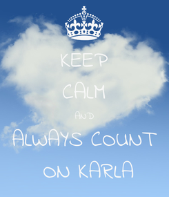 Poster: KEEP CALM AND ALWAYS COUNT  ON KARLA