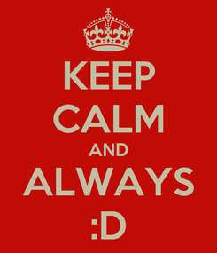 Poster: KEEP CALM AND ALWAYS :D