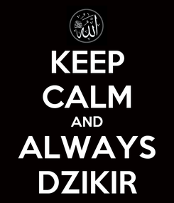 Poster: KEEP CALM AND ALWAYS DZIKIR