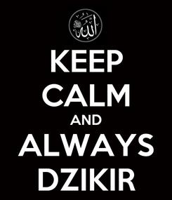 Poster: KEEP CALM AND ALWAYS DZIKIR
