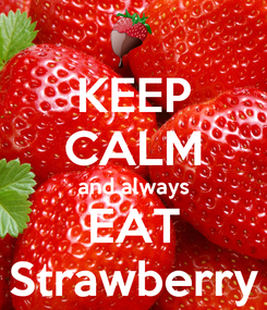 Poster: KEEP CALM and always EAT Strawberry