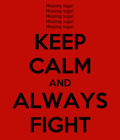 Poster: KEEP CALM AND ALWAYS FIGHT