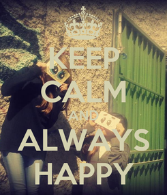 Poster: KEEP CALM AND ALWAYS HAPPY