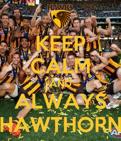 Poster: KEEP CALM AND ALWAYS HAWTHORN
