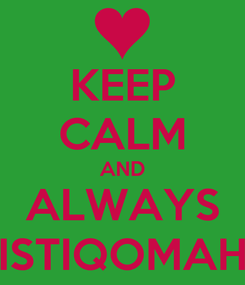 Poster: KEEP CALM AND ALWAYS ISTIQOMAH