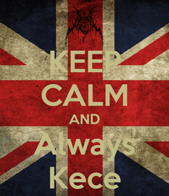 Poster: KEEP CALM AND Always Kece