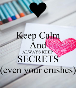 Poster: Keep Calm And ALWAYS KEEP  SECRETS (even your crushes)
