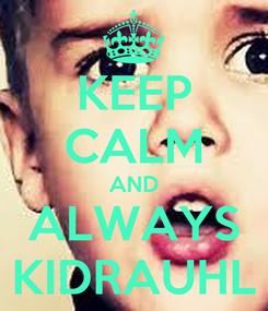 Poster: KEEP CALM AND ALWAYS KIDRAUHL