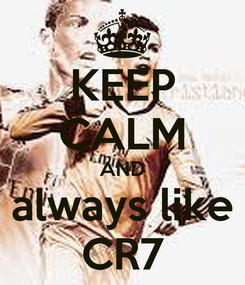 Poster: KEEP CALM AND always like CR7