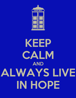 Poster: KEEP CALM AND ALWAYS LIVE IN HOPE