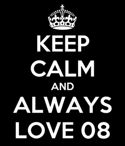 Poster: KEEP CALM AND ALWAYS LOVE 08