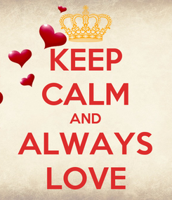 Poster: KEEP CALM AND ALWAYS LOVE