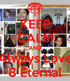 Poster: KEEP CALM AND Always Love 8 Eternal