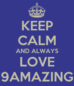 Poster: KEEP CALM AND ALWAYS LOVE 9AMAZING